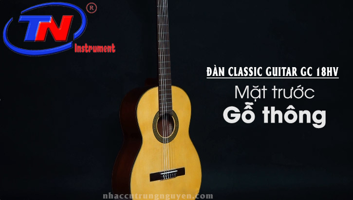 ĐÀN CLASSIC GUITAR GC 18HV. Nhạc cụ Trung Nguyên Chuyên Nhạc cụ